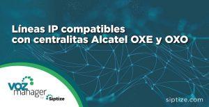 Las líneas IP de Siptize compatibles con centralitas Alcatel OXE y OXO