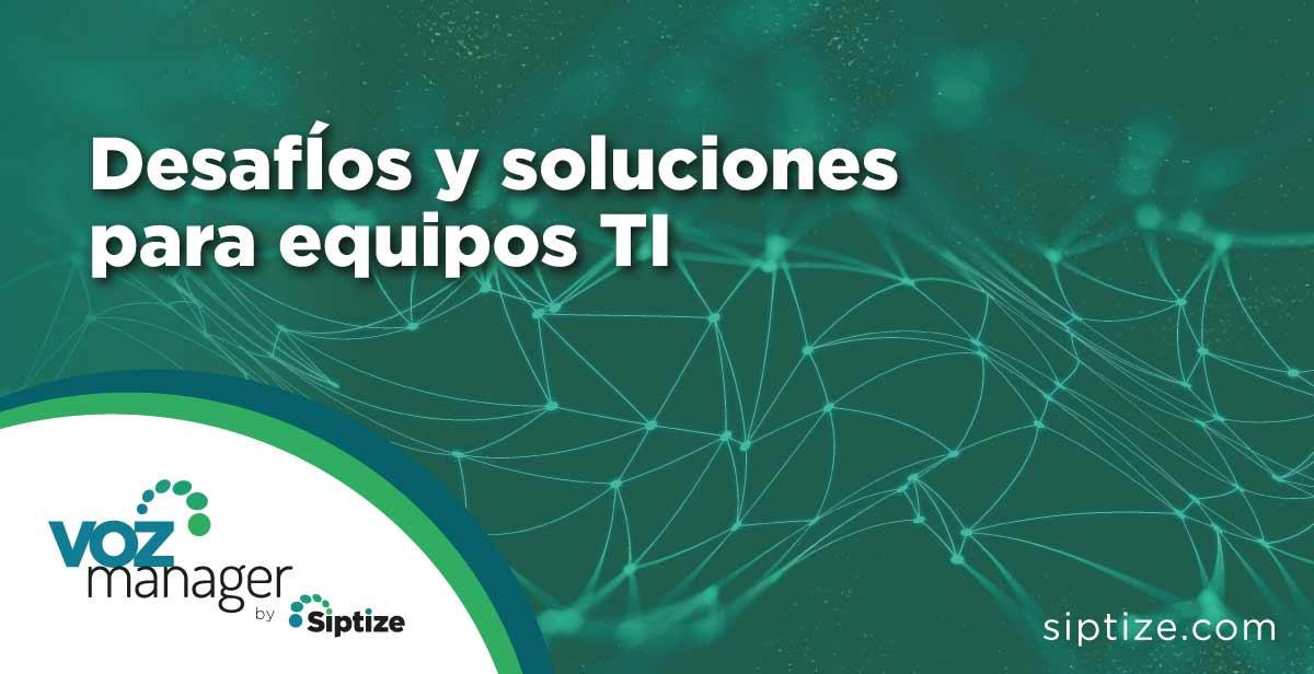 Desafíos y soluciones en equipos TI