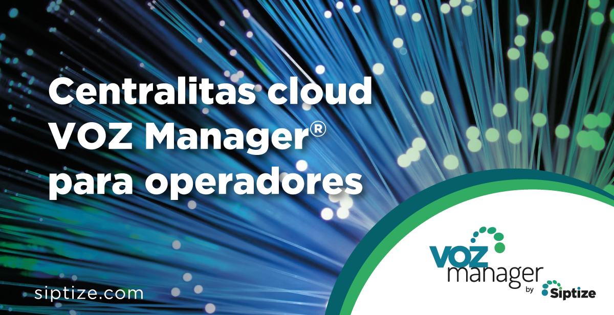Ventajas de las centralitas virtuales VOZ Manager® para operadores