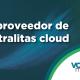 Qué necesitas de tu proveedor de centralitas cloud
